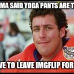 Image tagged in memes, waterboy, yoga pants, yoga pants week